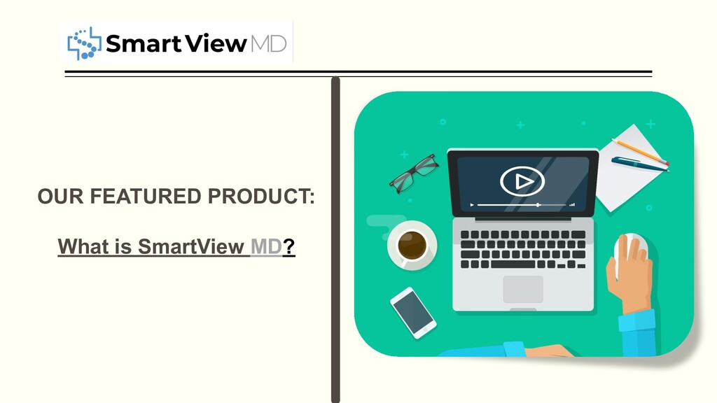OUR FEATURED PRODUCT: What is SmartView MD?