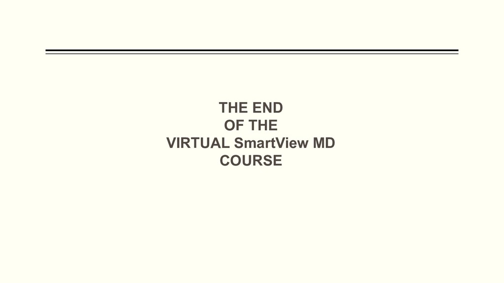 THE END OF THE VIRTUAL SmartView MD COURSE