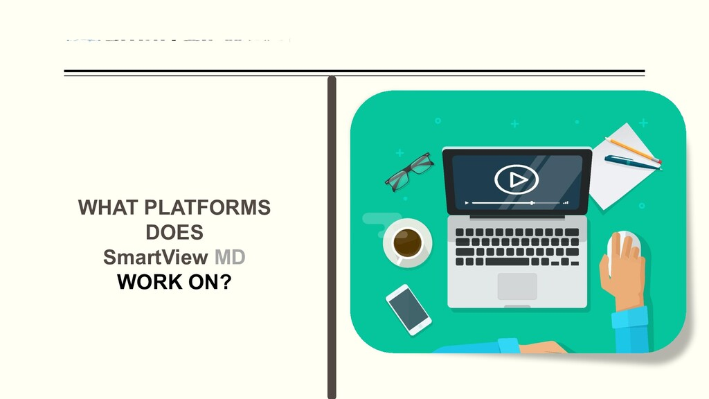 WHAT PLATFORMS DOES SmartView MD WORK ON?
