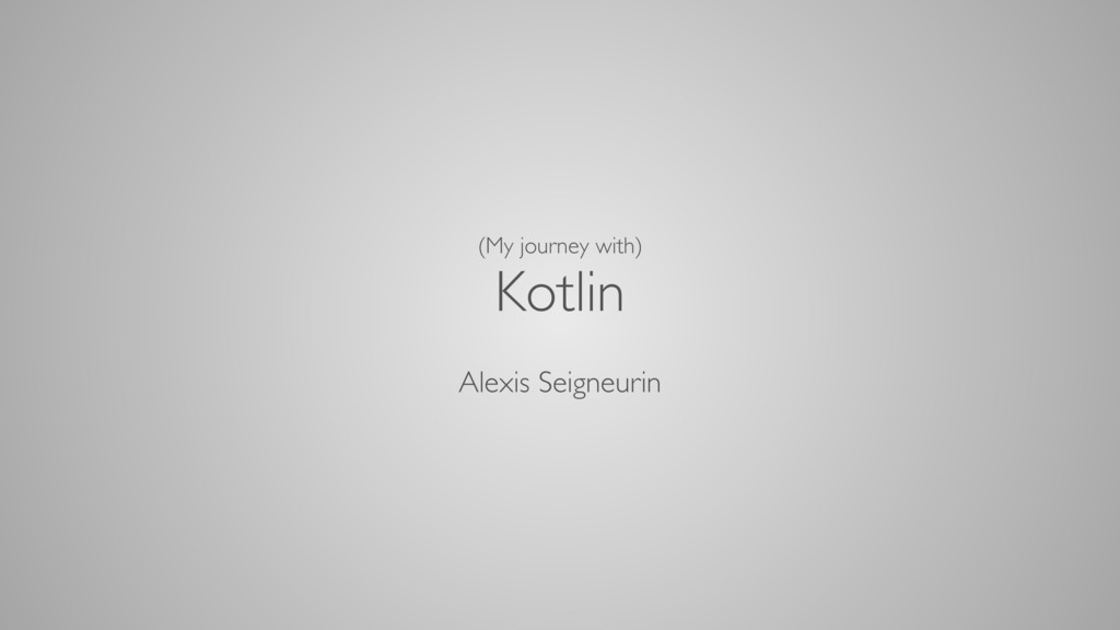(My journey with) Kotlin Alexis Seigneurin