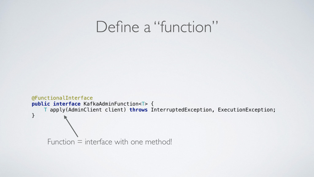 "Define a ""function"" @FunctionalInterface public ..."