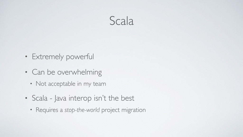 Scala • Extremely powerful • Can be overwhelmin...