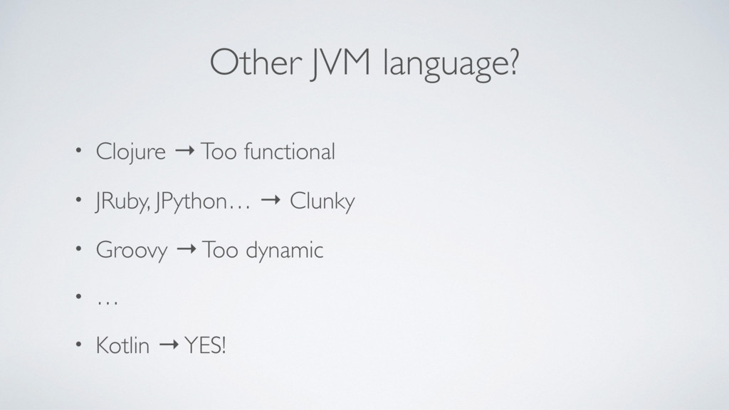 Other JVM language? • Clojure → Too functional ...