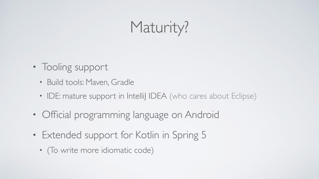 Maturity? • Tooling support • Build tools: Mave...