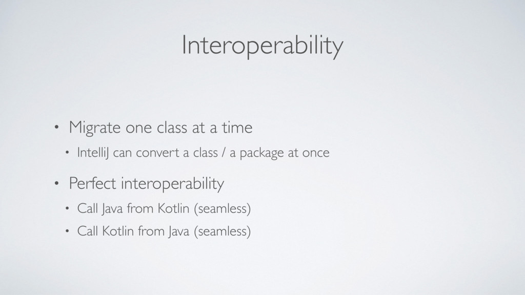 Interoperability • Migrate one class at a time ...