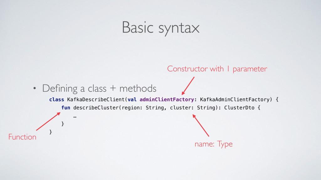 Basic syntax • Defining a class + methods class ...