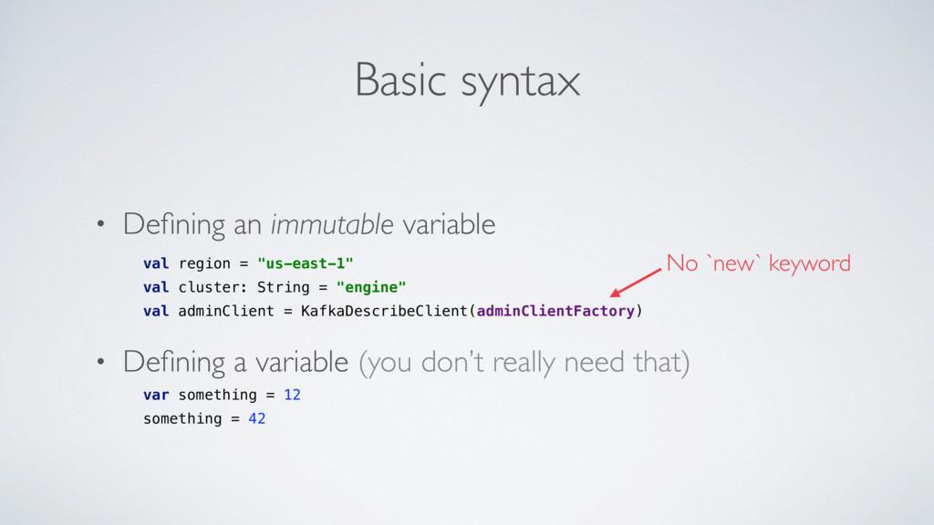 Basic syntax • Defining an immutable variable va...