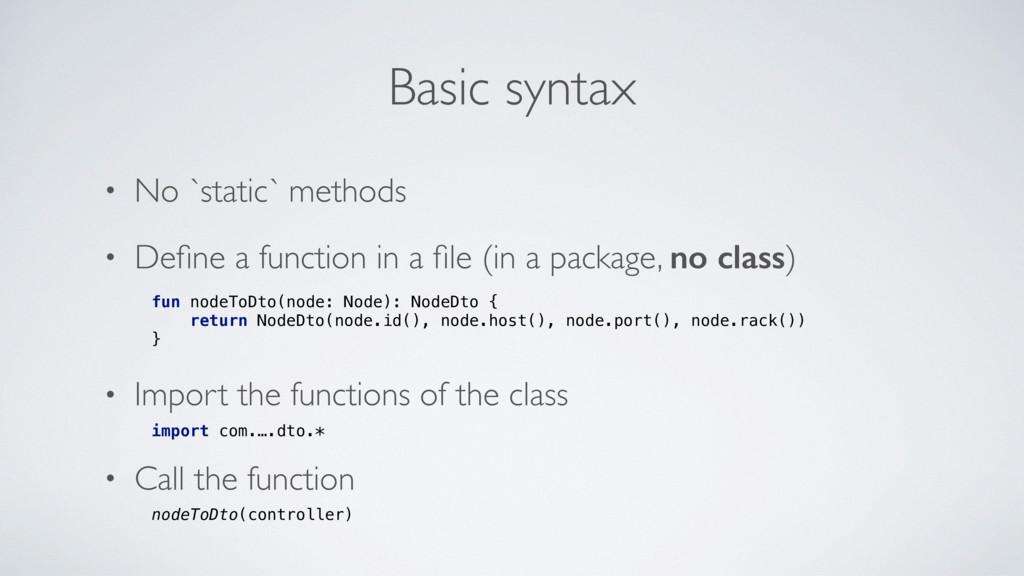 Basic syntax • No `static` methods • Define a fu...