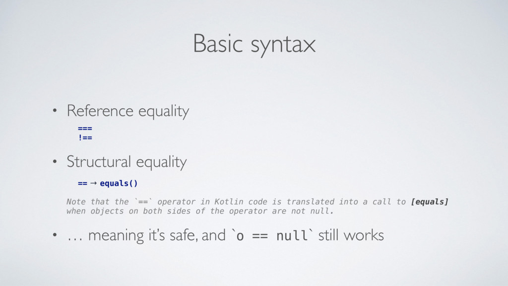 Basic syntax • Reference equality === !== • Str...