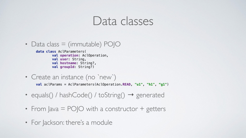 Data classes • Data class = (immutable) POJO da...