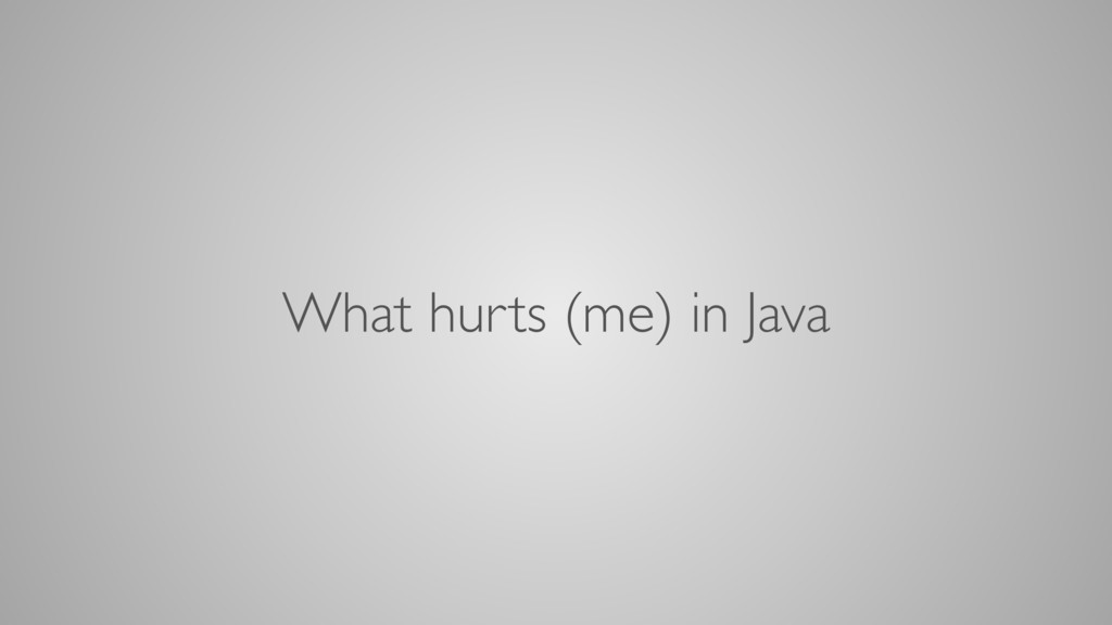 What hurts (me) in Java
