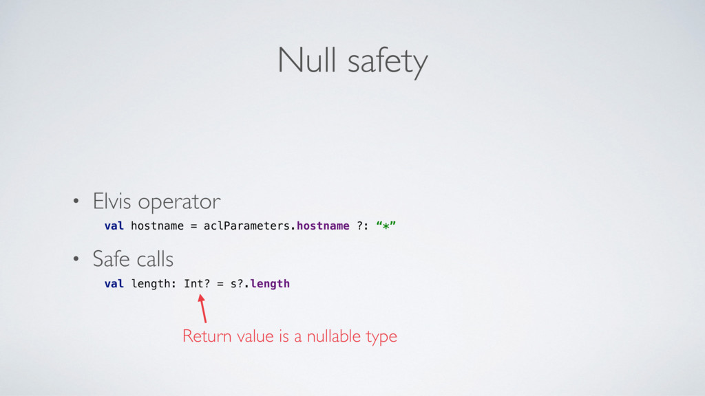 Null safety • Elvis operator val hostname = acl...