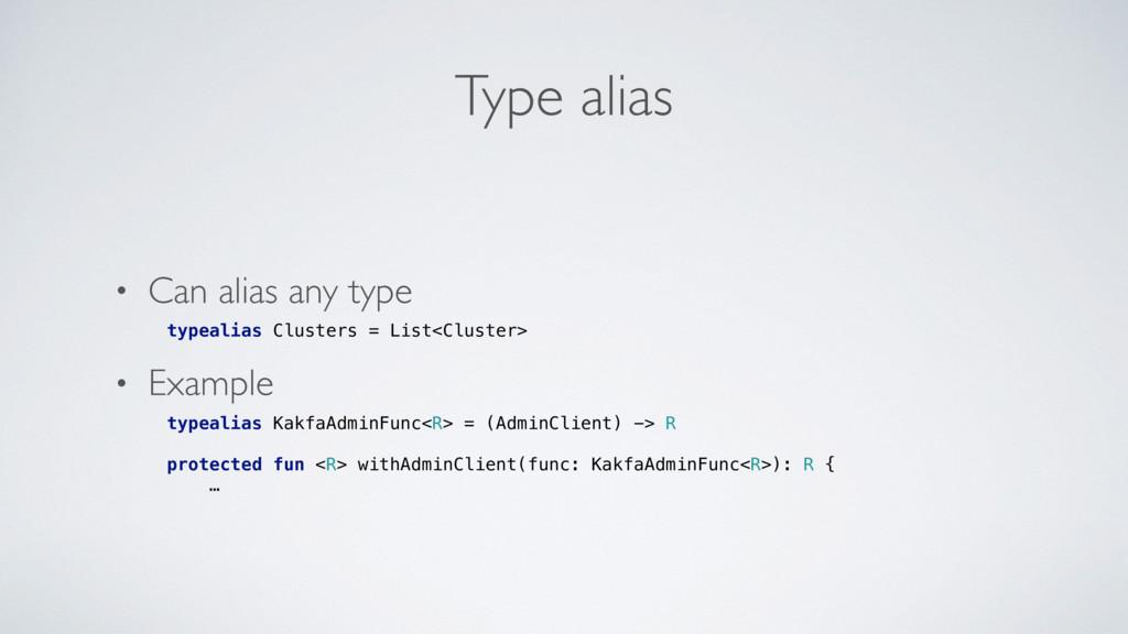 Type alias • Can alias any type typealias Clust...