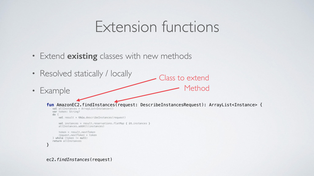 Extension functions • Extend existing classes w...