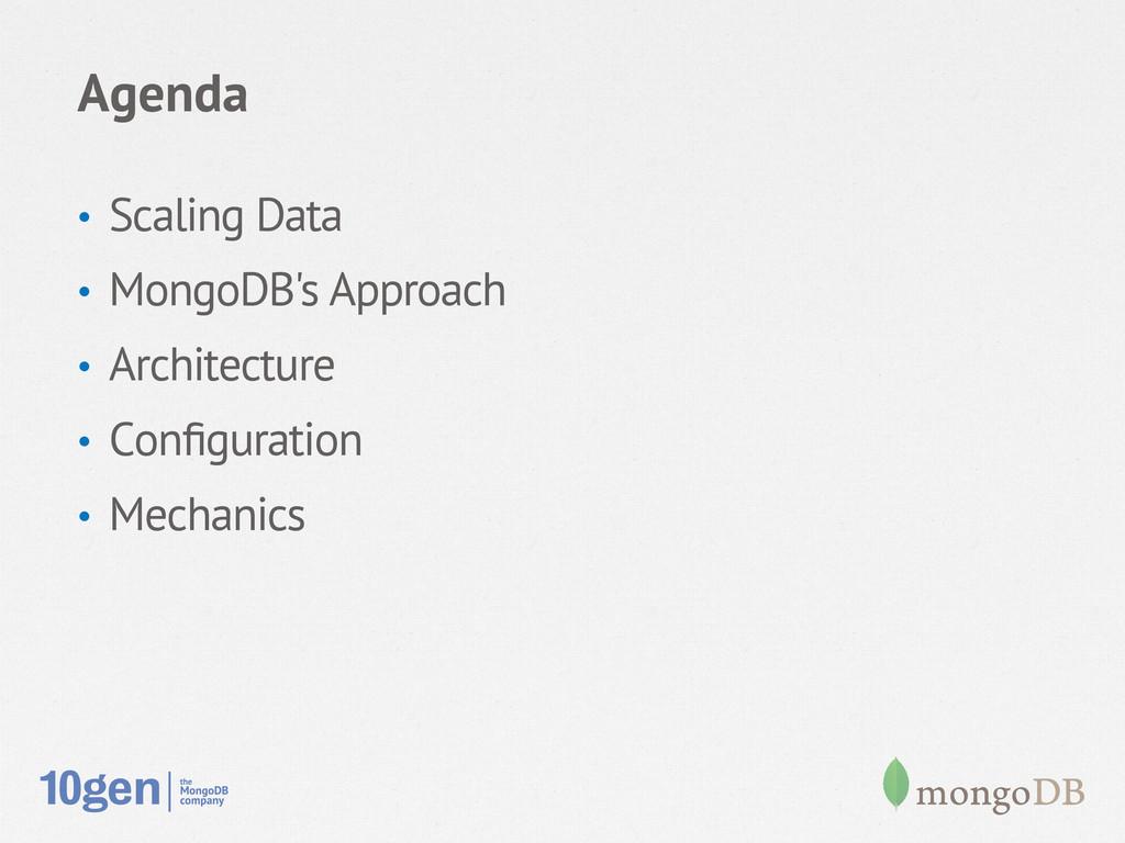 Agenda • Scaling Data • MongoDB's Approach •...