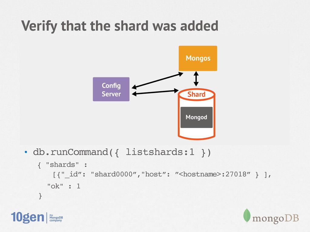 Verify that the shard was added • db.runComman...