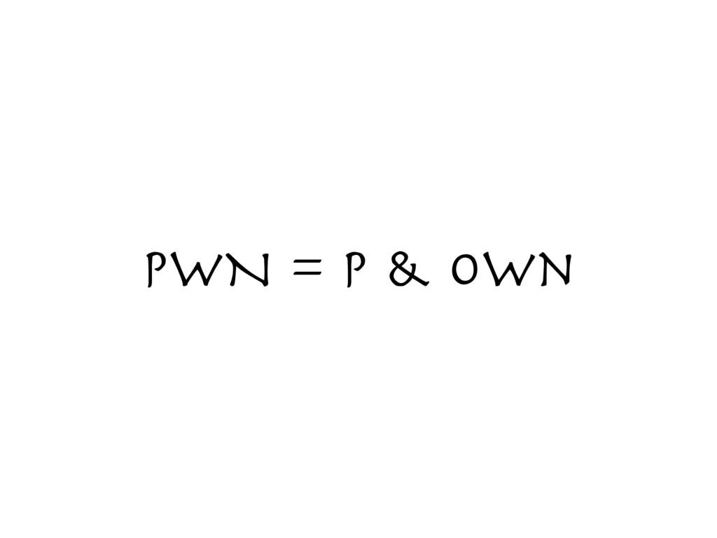 PWN = P & Own