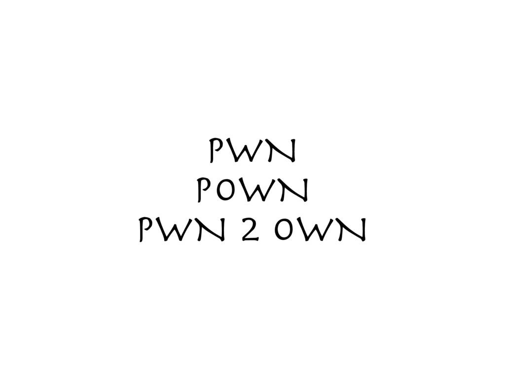 PWN  pOWN  PWN 2 OWN