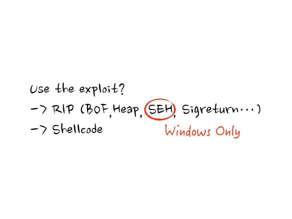 Use the exploit? -> RIP (BOF,Heap, SEH, Sigretu...