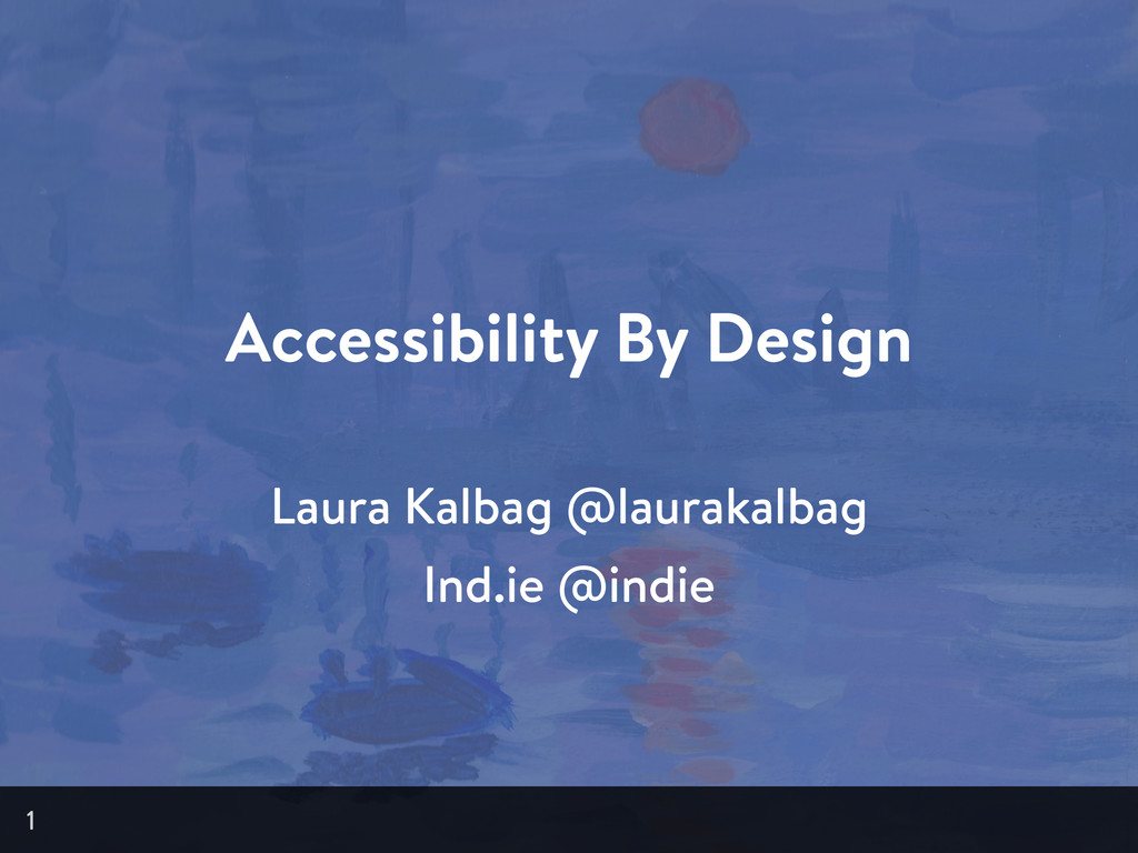Accessibility By Design 1 Laura Kalbag @lauraka...