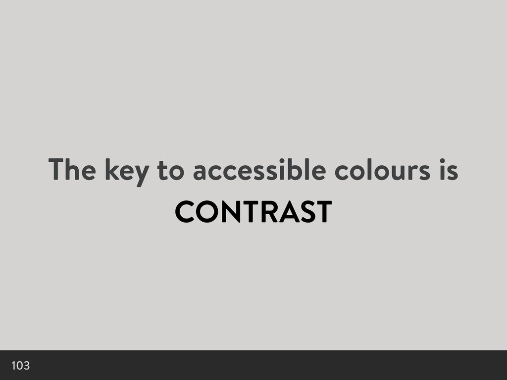 The key to accessible colours is CONTRAST 103