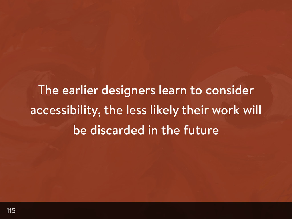 The earlier designers learn to consider accessi...