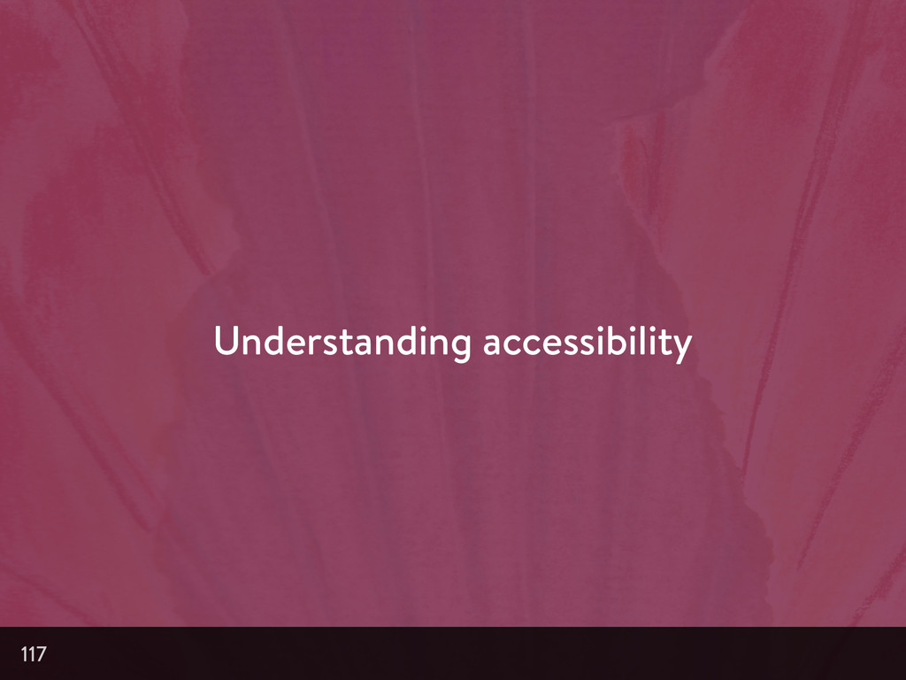 Understanding accessibility 117