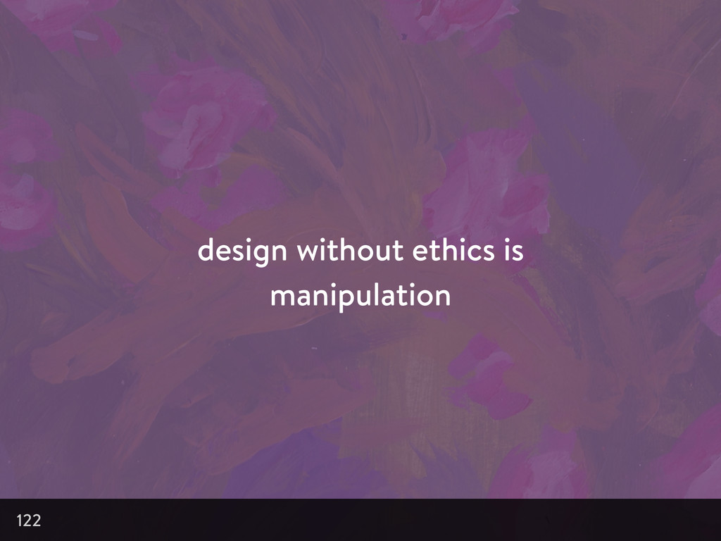 design without ethics is manipulation 122
