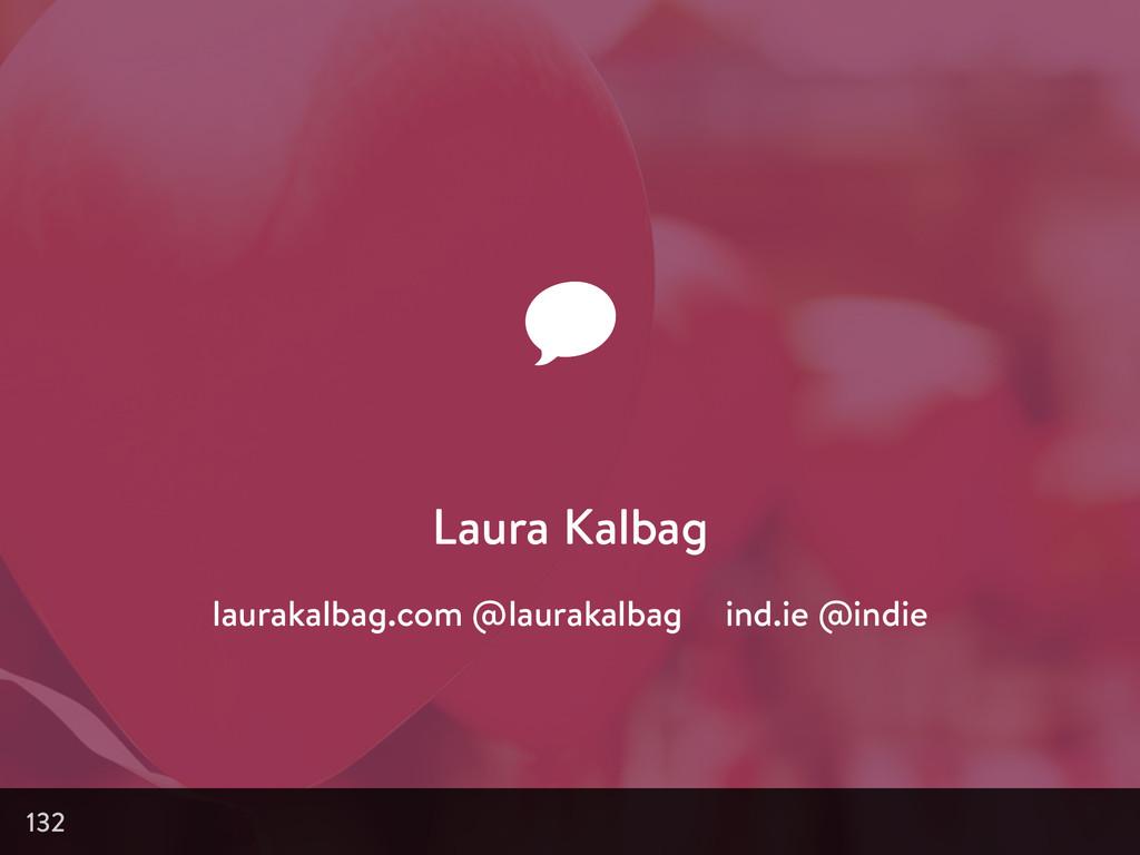 132 Laura Kalbag laurakalbag.com @laurakalbag i...