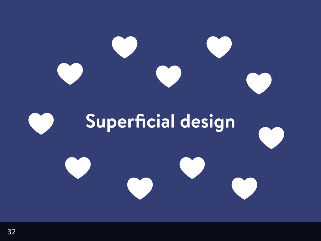 Superficial design 32