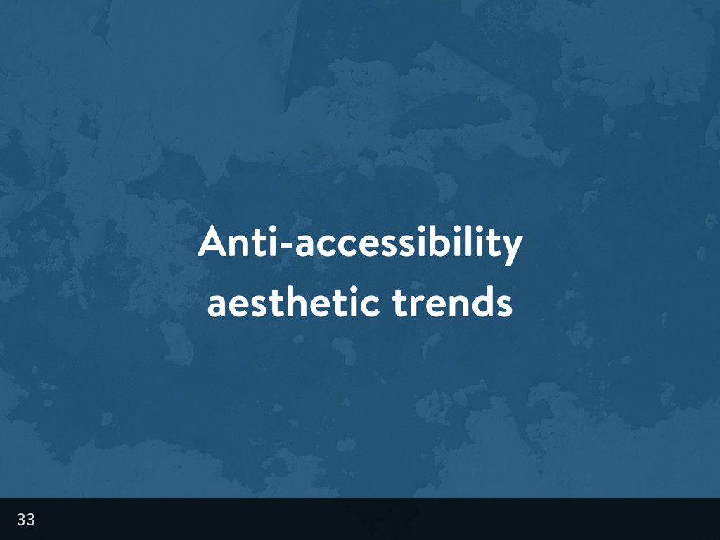 Anti-accessibility aesthetic trends 33