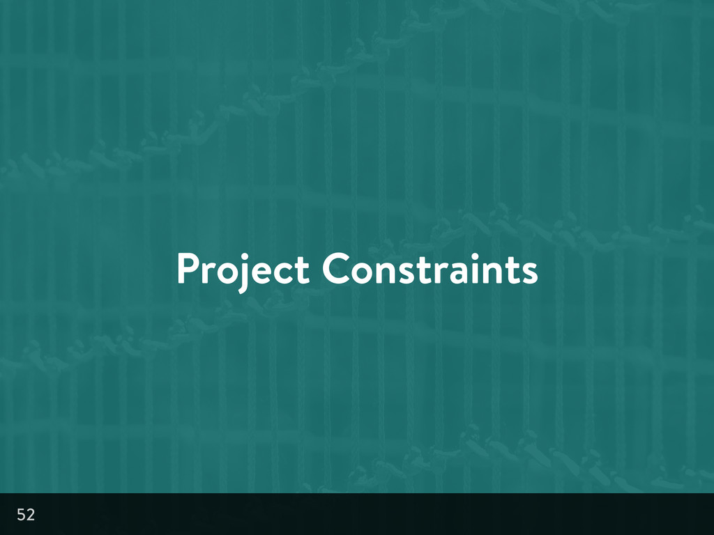 Project Constraints 52