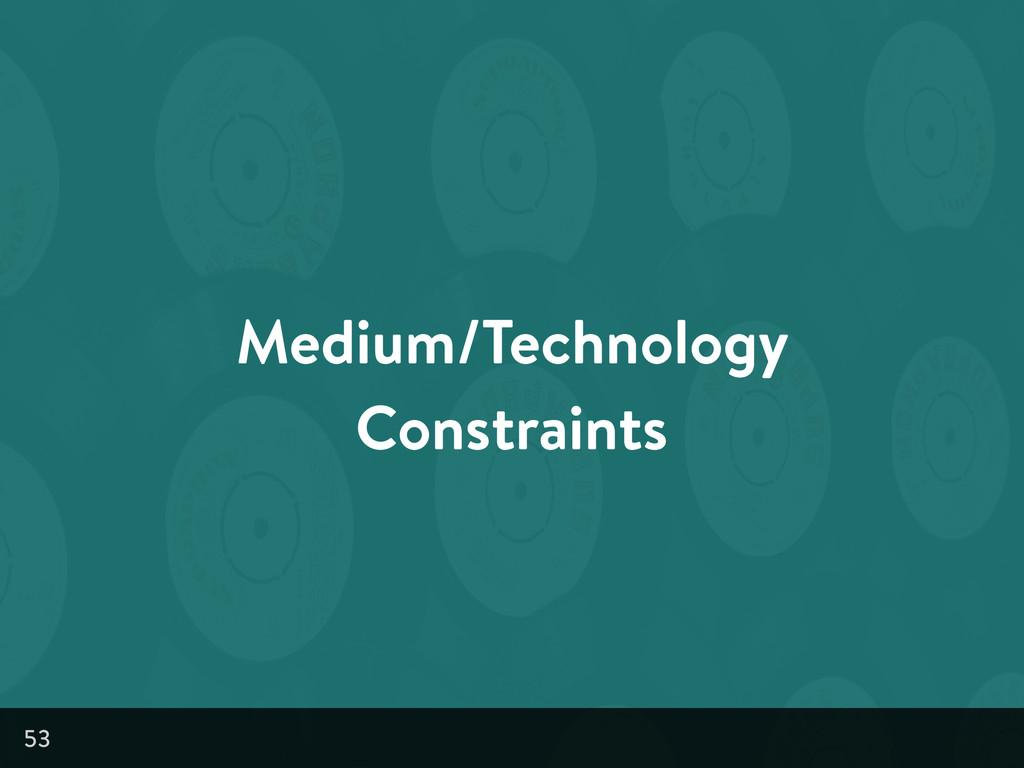 Medium/Technology Constraints 53