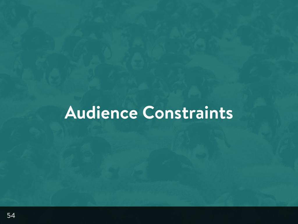 Audience Constraints 54