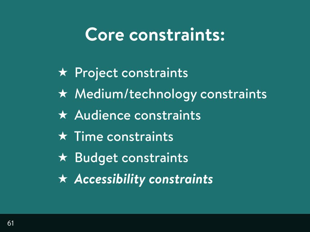 61 Core constraints: ★ Project constraints ★ Me...