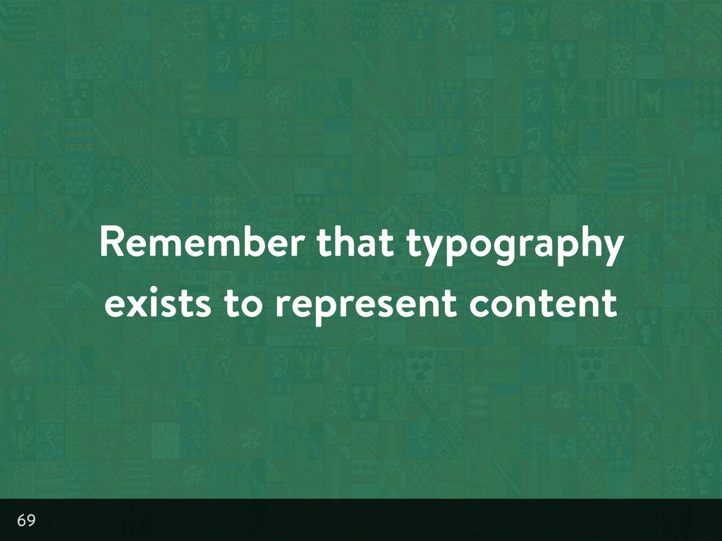 Remember that typography exists to represent co...