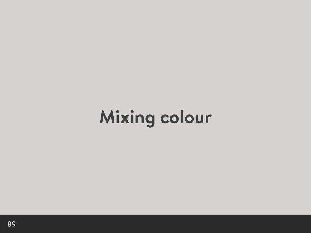 Mixing colour 89