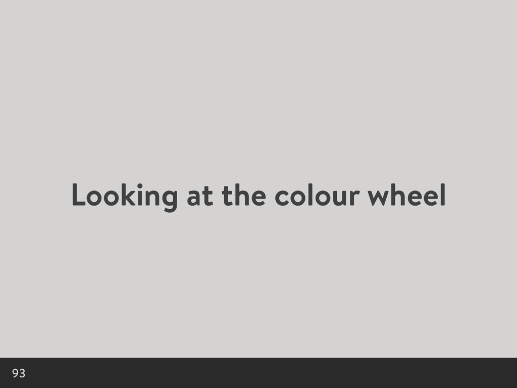 Looking at the colour wheel 93