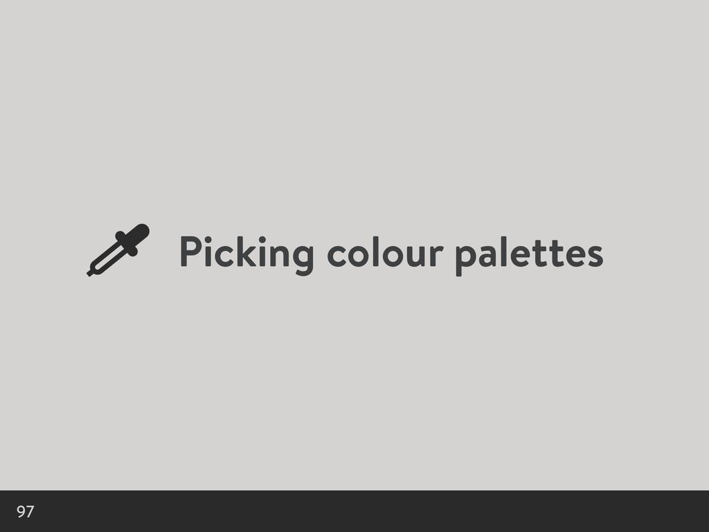 Picking colour palettes 97