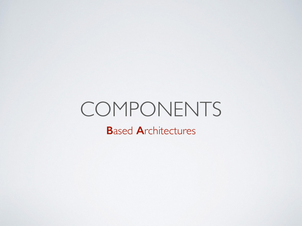 COMPONENTS Based Architectures