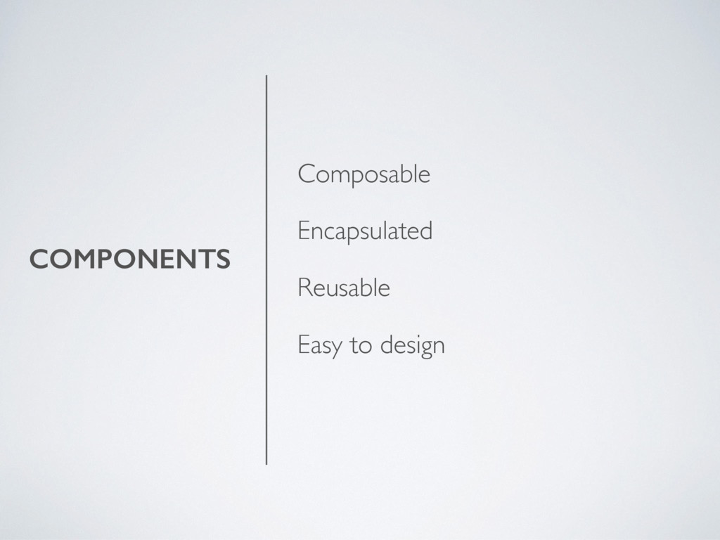 COMPONENTS Composable Encapsulated Reusable Eas...