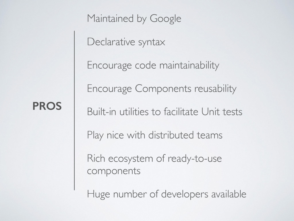 PROS Maintained by Google Declarative syntax En...