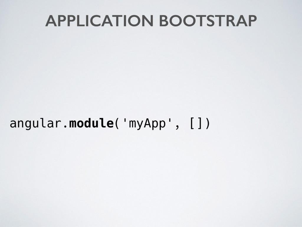 angular.module('myApp', []) APPLICATION BOOTSTR...
