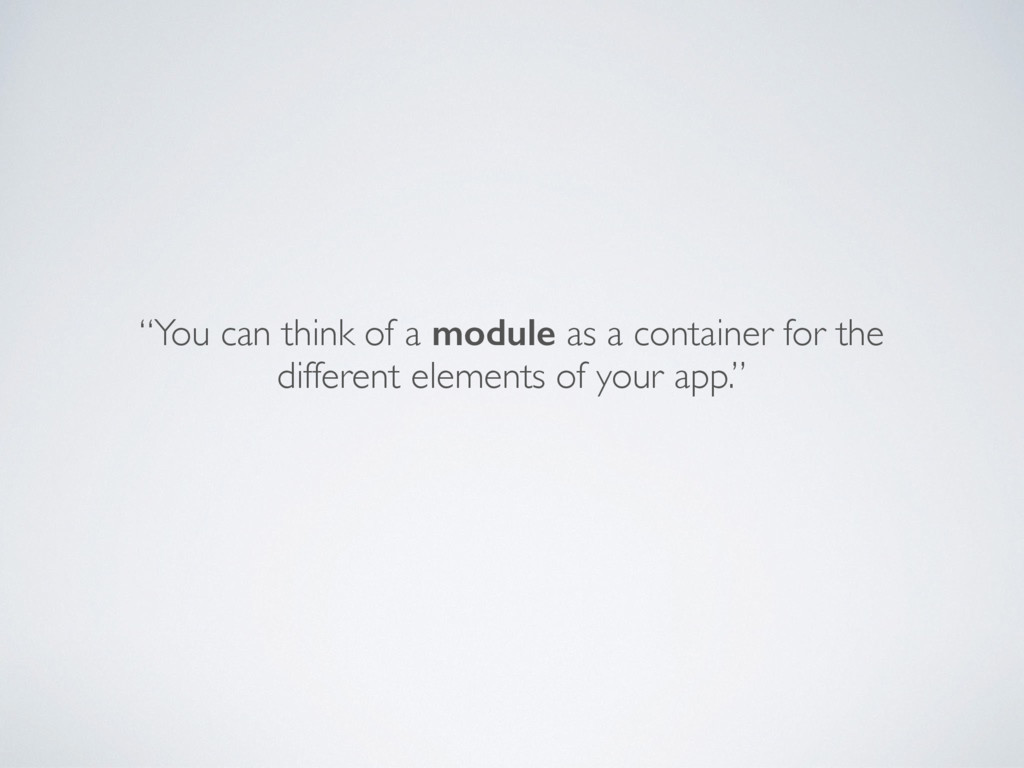 """""""You can think of a module as a container for t..."""