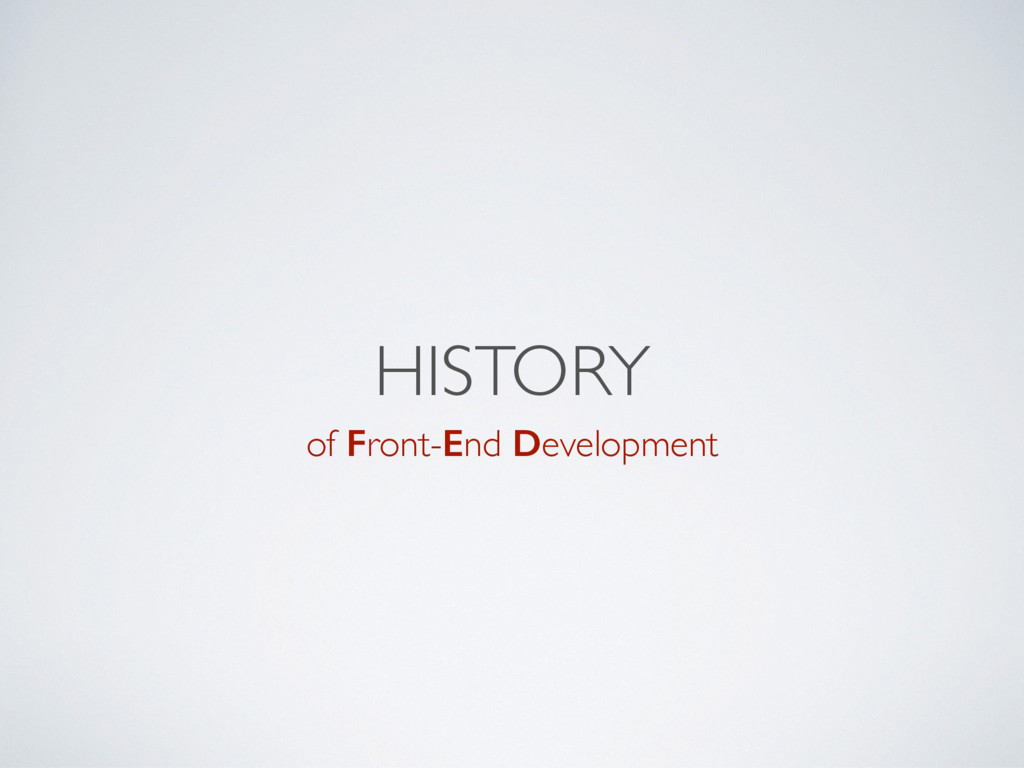 HISTORY of Front-End Development