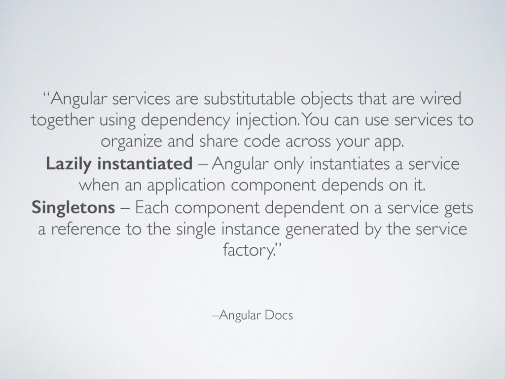 "–Angular Docs ""Angular services are substitutab..."
