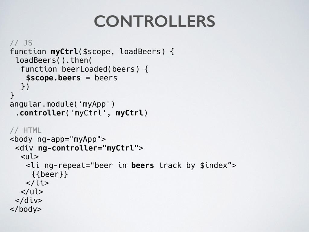 // JS function myCtrl($scope, loadBeers) { load...