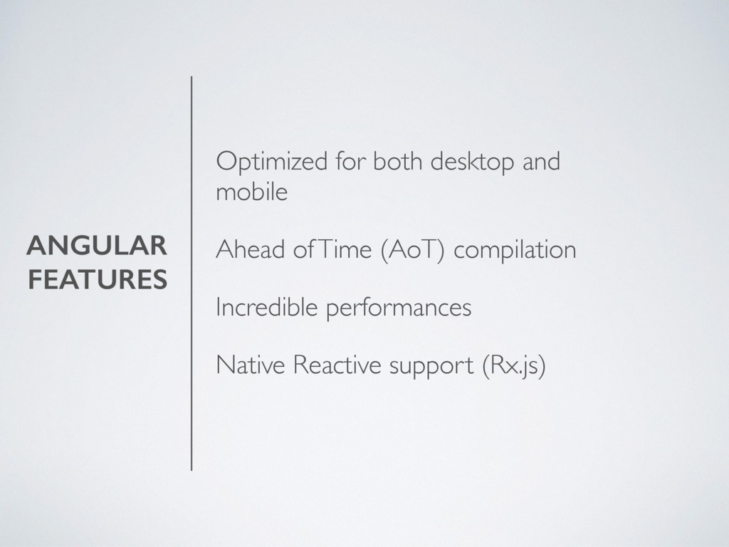 ANGULAR FEATURES Optimized for both desktop and...