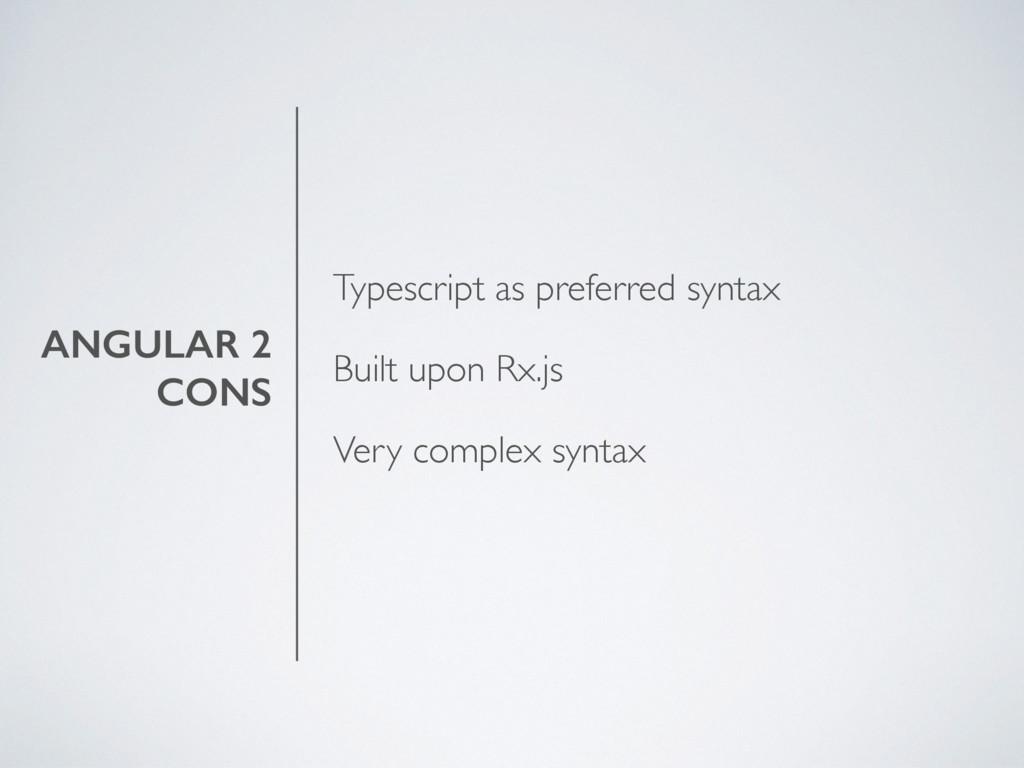 ANGULAR 2 CONS Typescript as preferred syntax B...