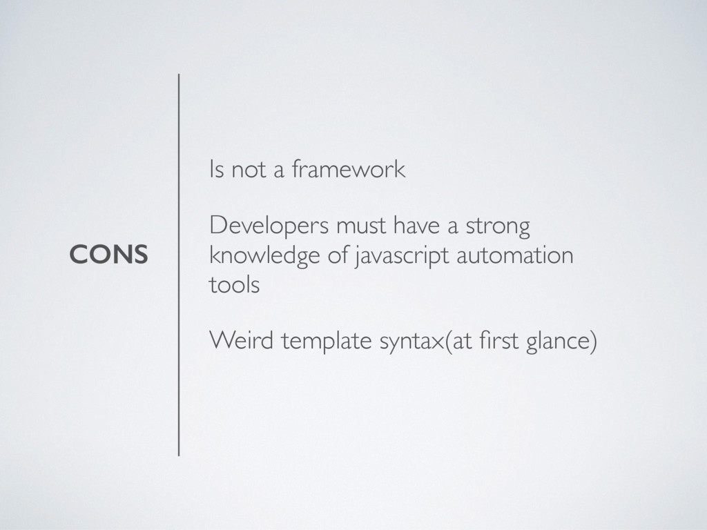 CONS Is not a framework Developers must have a ...